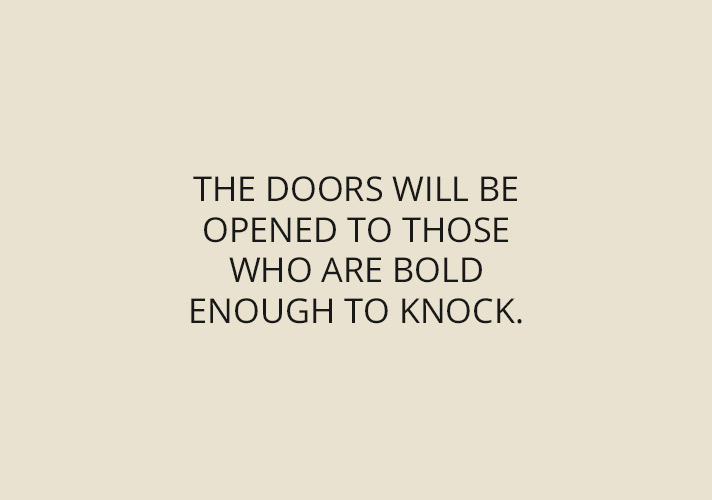 The doors will be open to those who are bold enough to knock